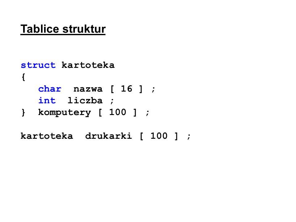 Tablice struktur struct kartoteka { char nazwa [ 16 ] ; int liczba ;